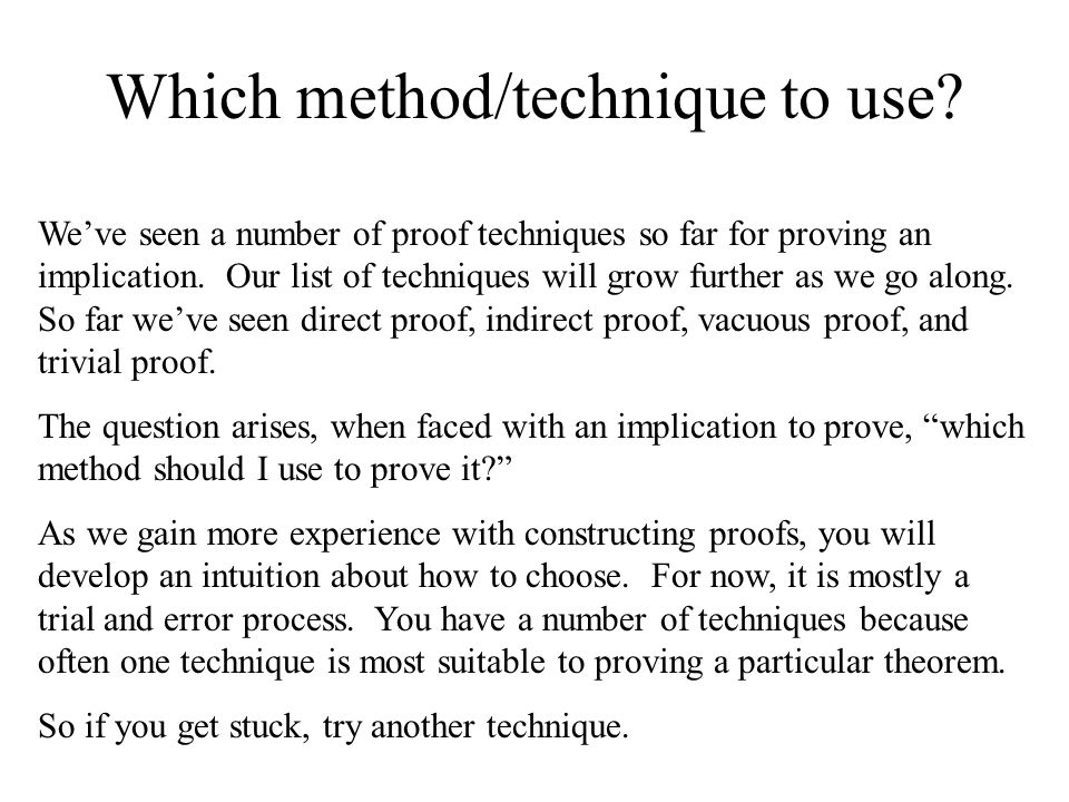 Which method/technique to use? We've seen a number of proof techniques so far for proving an implication. Our list of techniques will grow further as