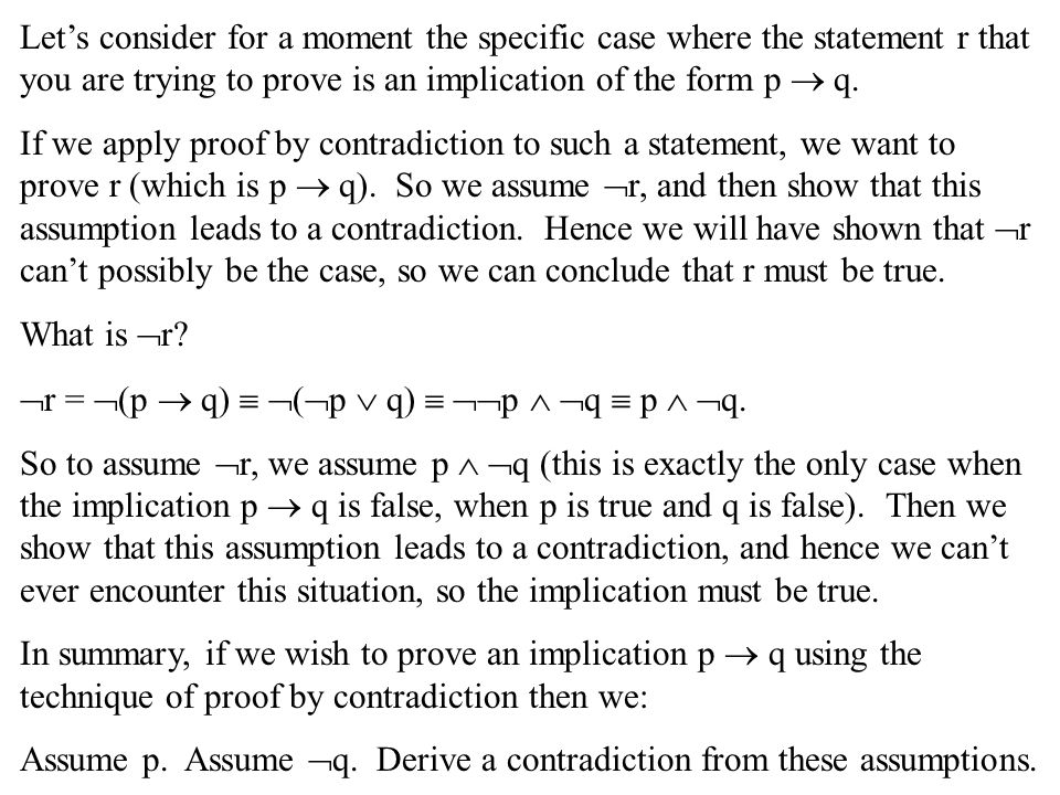 Let's consider for a moment the specific case where the statement r that you are trying to prove is an implication of the form p  q. If we apply proo