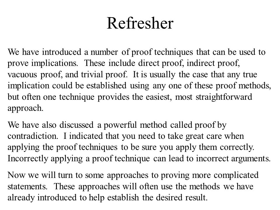 Refresher We have introduced a number of proof techniques that can be used to prove implications. These include direct proof, indirect proof, vacuous