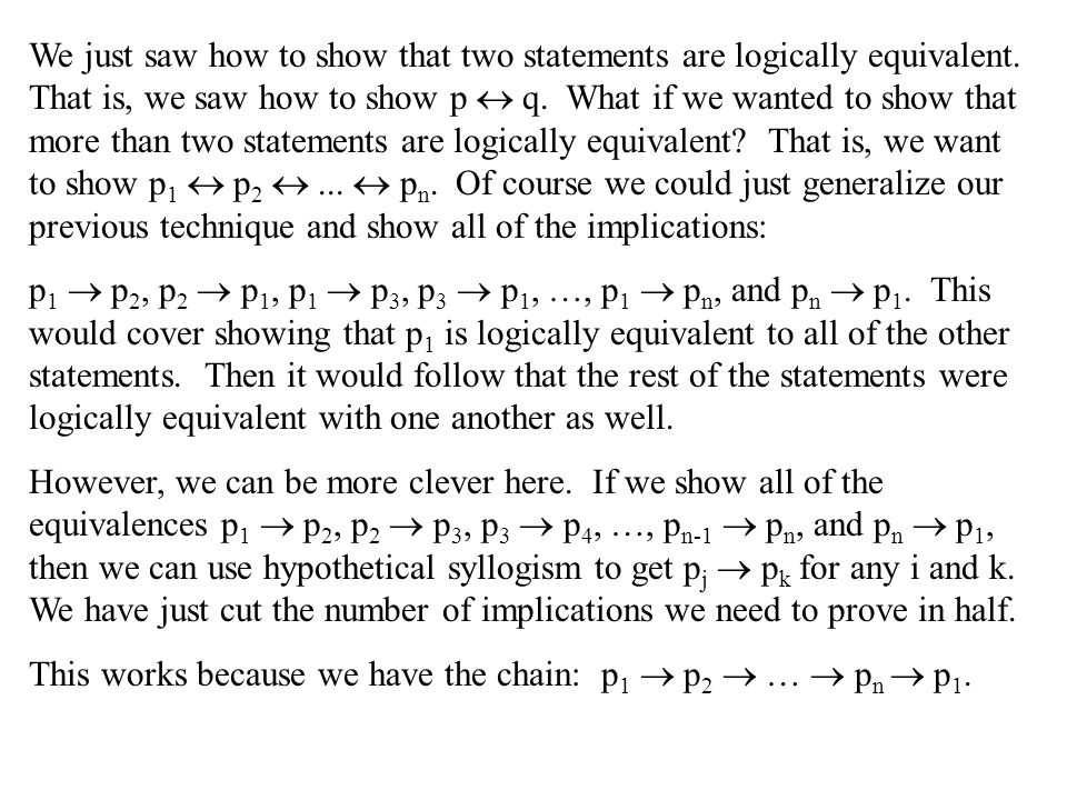 We just saw how to show that two statements are logically equivalent. That is, we saw how to show p  q. What if we wanted to show that more than two