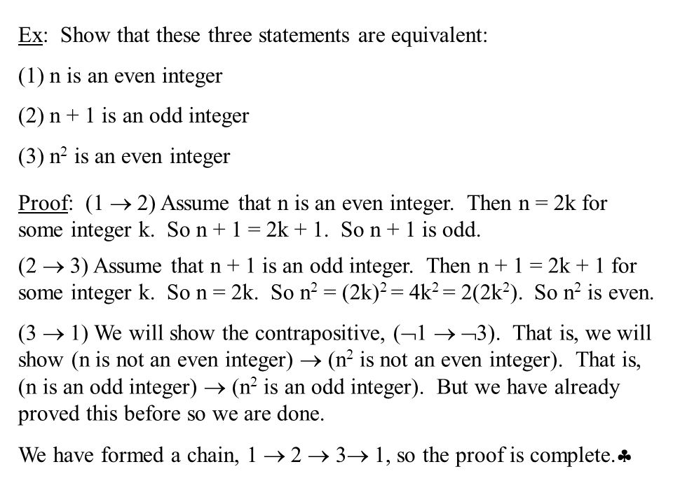 Ex: Show that these three statements are equivalent: (1) n is an even integer (2) n + 1 is an odd integer (3) n 2 is an even integer Proof: (1  2) As