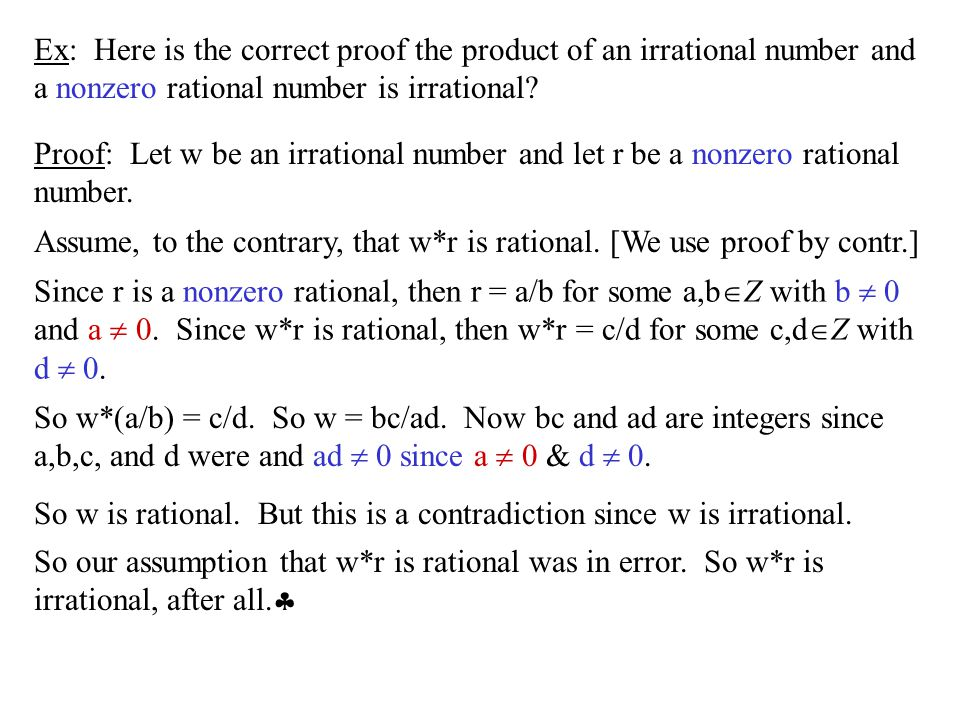 Ex: Here is the correct proof the product of an irrational number and a nonzero rational number is irrational? Proof: Let w be an irrational number an
