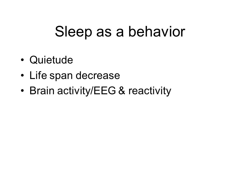 Sleep as a behavior Quietude Life span decrease Brain activity/EEG & reactivity