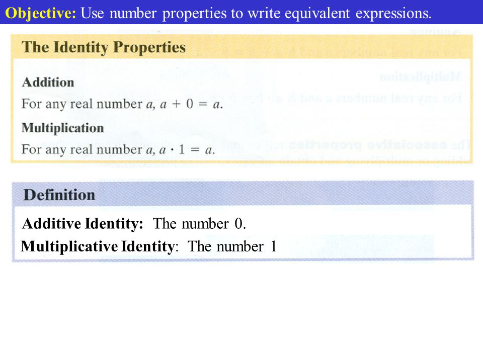 Objective: Use number properties to write equivalent expressions. Real Number Properties