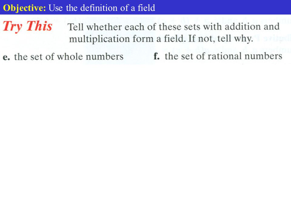 Objective: Use the definition of a field Proving Fields