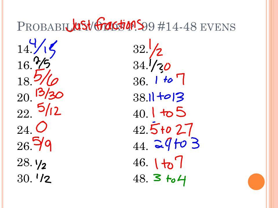 P ROBABILITY /O DDS P. 99 #14-48 EVENS 14. 16. 18.