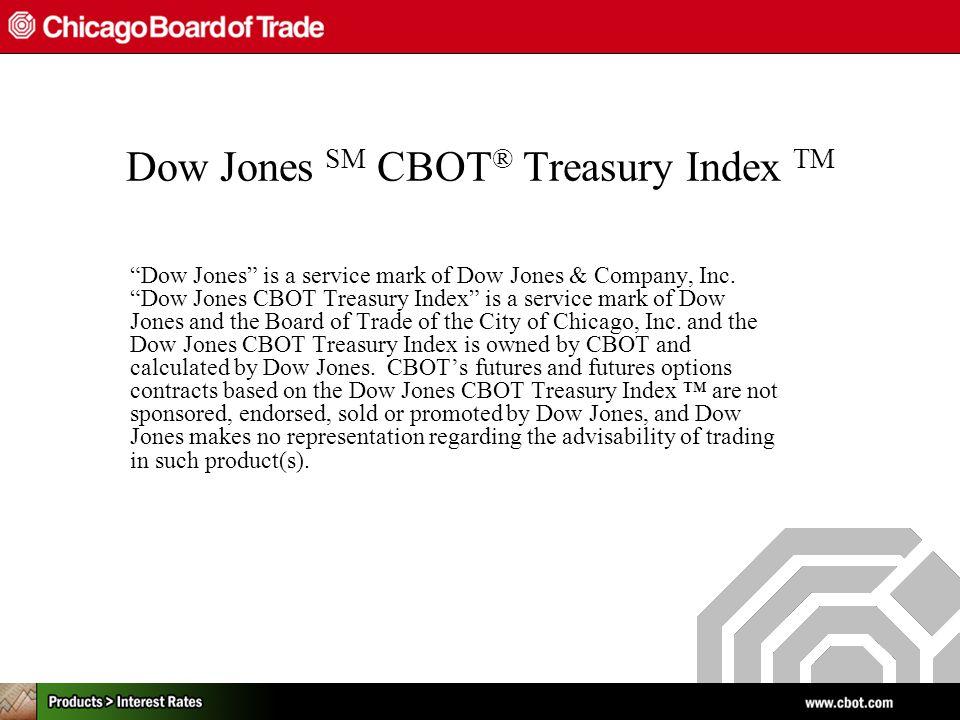 Dow Jones SM CBOT ® Treasury Index TM Dow Jones is a service mark of Dow Jones & Company, Inc.