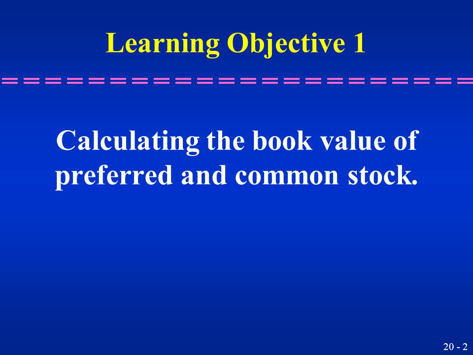 20 - 2 Calculating the book value of preferred and common stock. Learning Objective 1