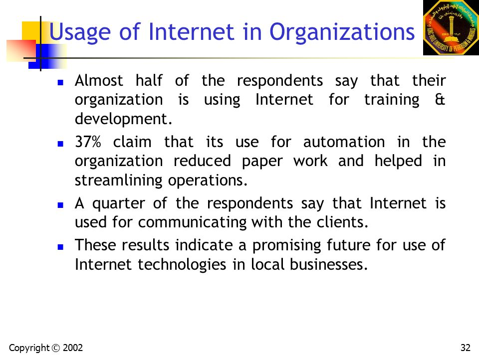 Copyright © 200232 Usage of Internet in Organizations Almost half of the respondents say that their organization is using Internet for training & development.