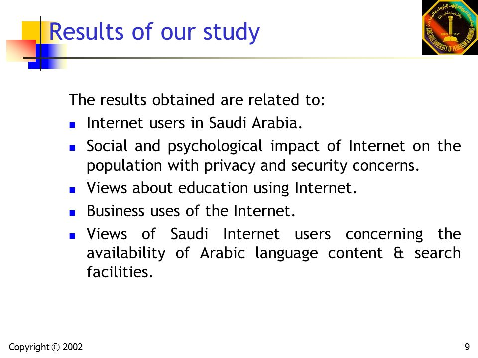 Copyright © 20029 Results of our study The results obtained are related to: Internet users in Saudi Arabia.