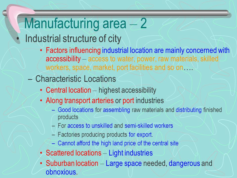 Manufacturing area – 2 Industrial structure of city Factors influencing industrial location are mainly concerned with accessibility – access to water,