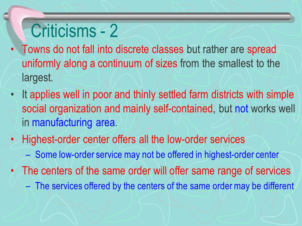 Criticisms - 2 Towns do not fall into discrete classes but rather are spread uniformly along a continuum of sizes from the smallest to the largest. It