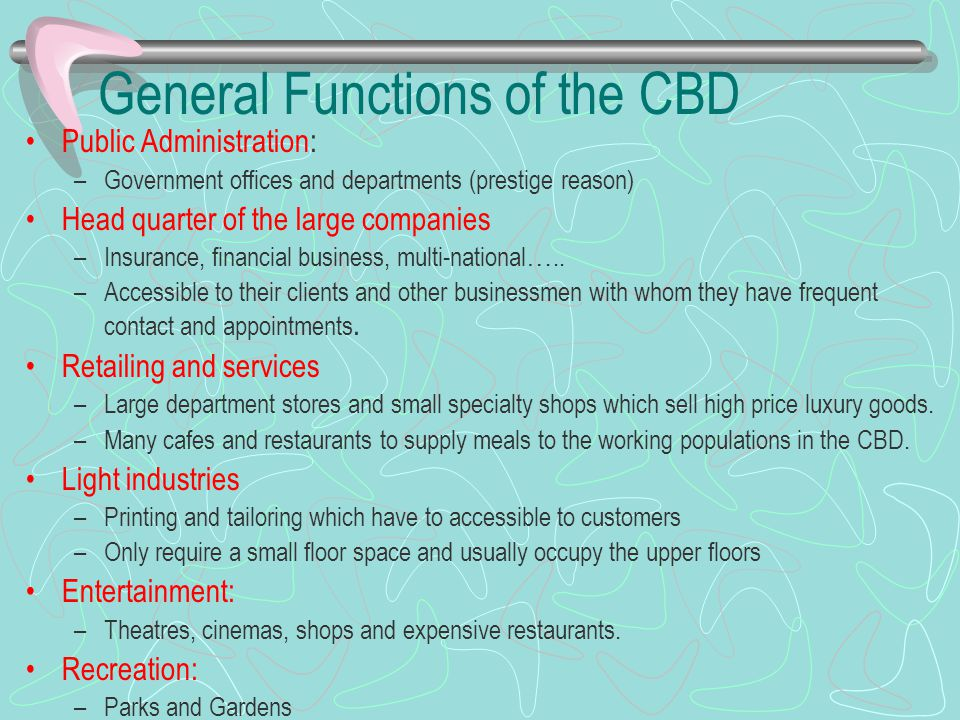 General Functions of the CBD Public Administration: –Government offices and departments (prestige reason) Head quarter of the large companies –Insuran