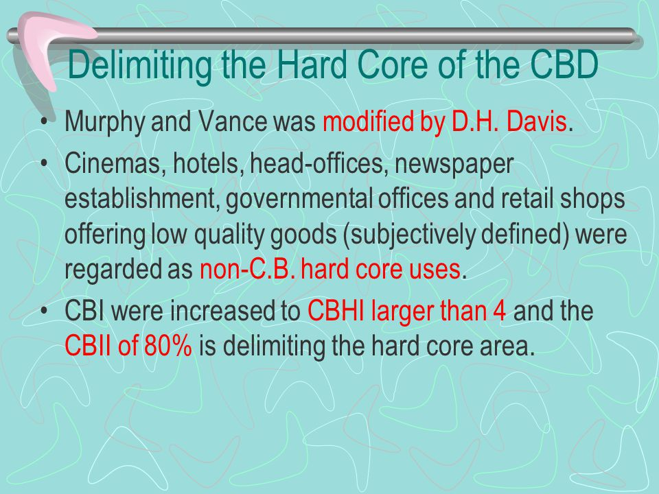 Delimiting the Hard Core of the CBD Murphy and Vance was modified by D.H. Davis. Cinemas, hotels, head-offices, newspaper establishment, governmental