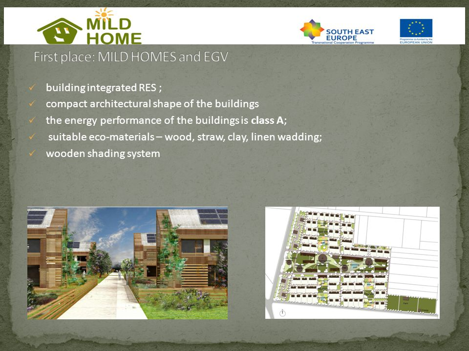 building integrated RES ; compact architectural shape of the buildings the energy performance of the buildings is class A; suitable eco-materials – wo