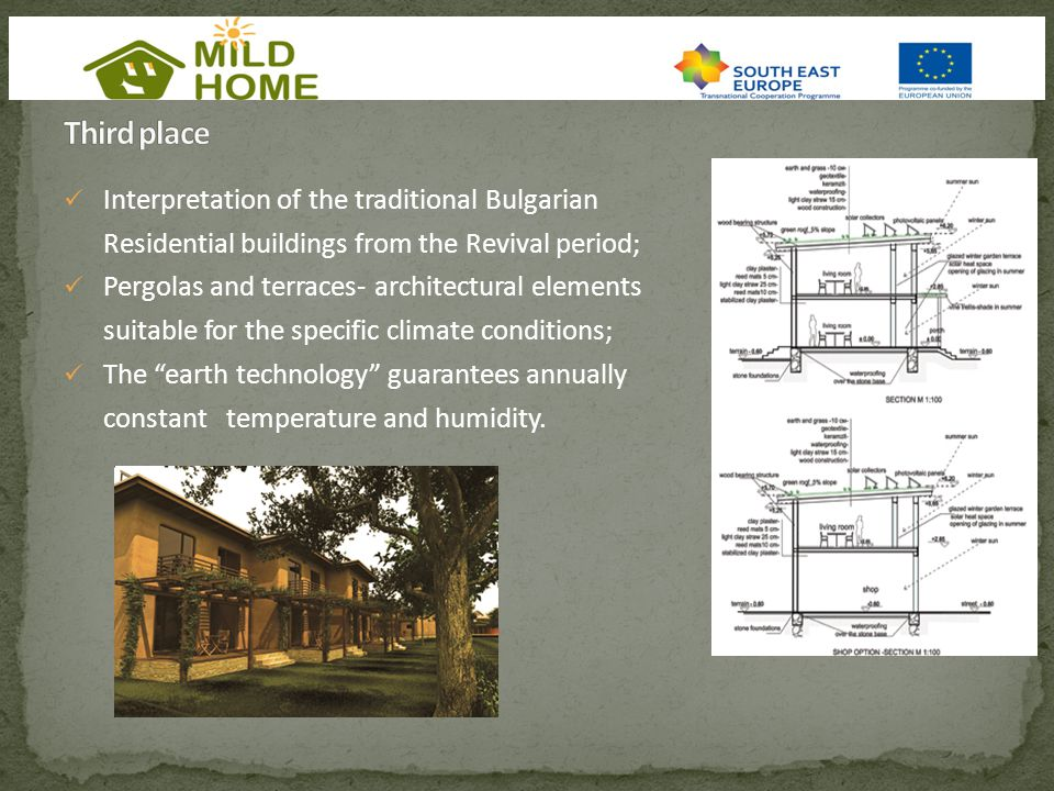 Interpretation of the traditional Bulgarian Residential buildings from the Revival period; Pergolas and terraces- architectural elements suitable for the specific climate conditions; The earth technology guarantees annually constant temperature and humidity.