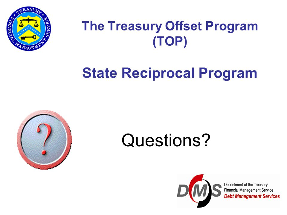 The Treasury Offset Program (TOP) State Reciprocal Program Questions?