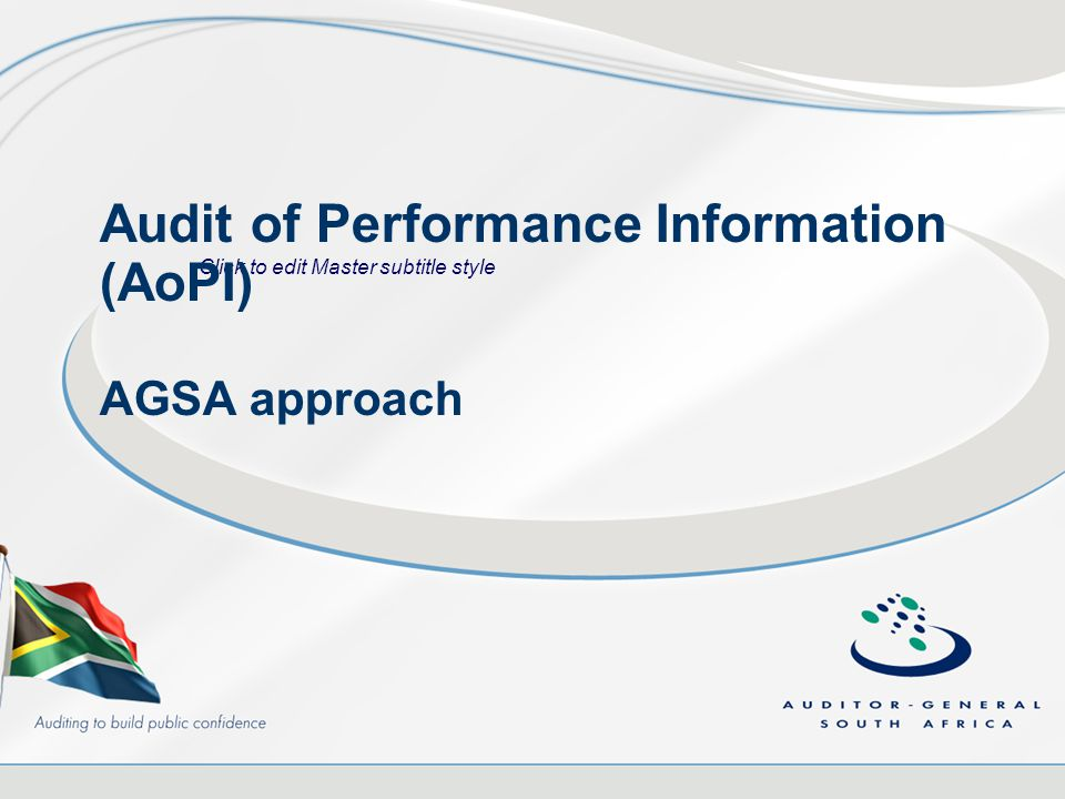 Click to edit Master subtitle style Audit of Performance Information (AoPI) AGSA approach