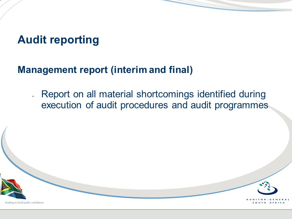 Audit reporting Management report (interim and final)  Report on all material shortcomings identified during execution of audit procedures and audit programmes