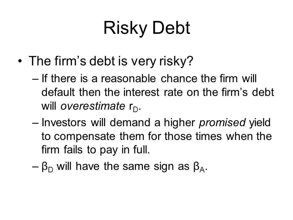 Risky Debt The firm's debt is very risky.