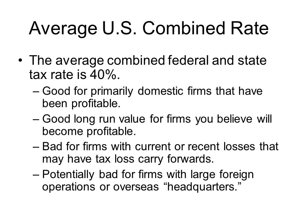 Average U.S. Combined Rate The average combined federal and state tax rate is 40%.