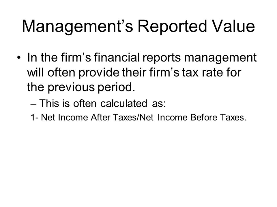 Management's Reported Value In the firm's financial reports management will often provide their firm's tax rate for the previous period.