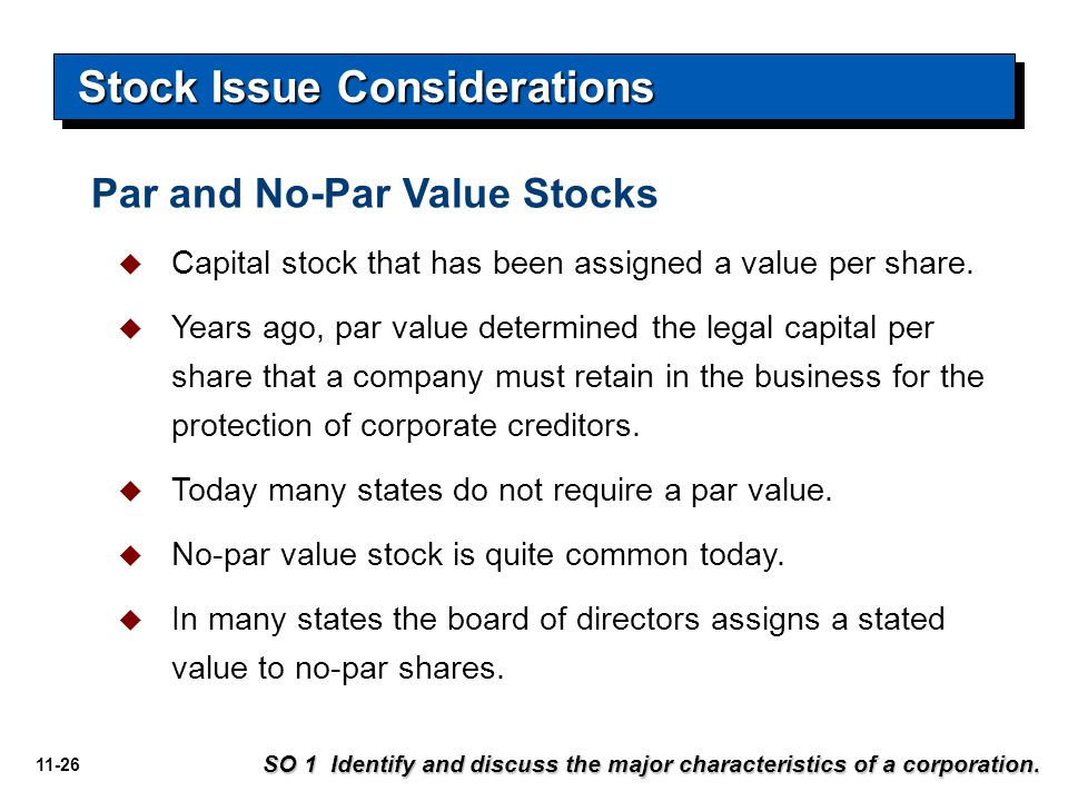 11-26 Stock Issue Considerations  Capital stock that has been assigned a value per share.  Years ago, par value determined the legal capital per sha