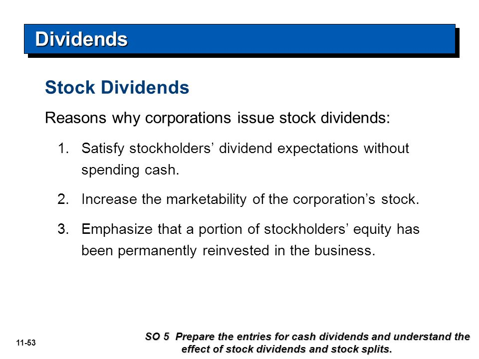 11-53 Stock Dividends Reasons why corporations issue stock dividends: 1. 1.Satisfy stockholders' dividend expectations without spending cash. 2. 2.Inc