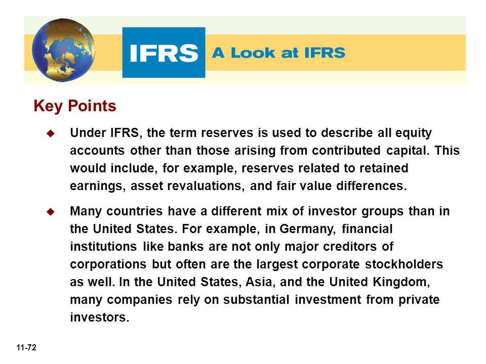 11-72 Key Points  Under IFRS, the term reserves is used to describe all equity accounts other than those arising from contributed capital. This would