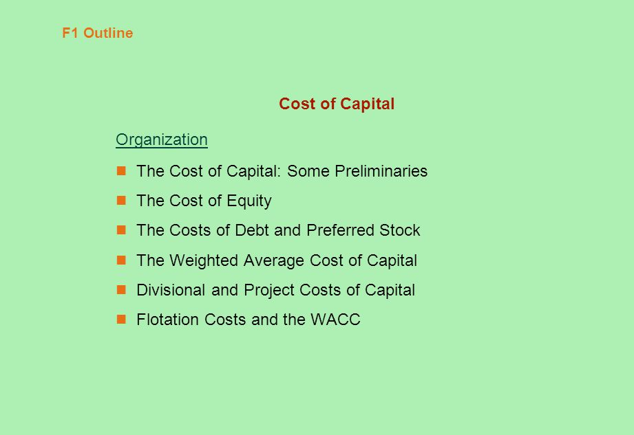 F1 Outline Cost of Capital Organization The Cost of Capital: Some Preliminaries The Cost of Equity The Costs of Debt and Preferred Stock The Weighted