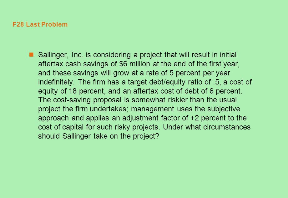 F28 Last Problem Sallinger, Inc. is considering a project that will result in initial aftertax cash savings of $6 million at the end of the first year