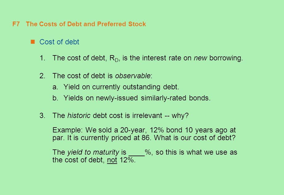 F8 The Costs of Debt and Preferred Stock Cost of debt 1.The cost of debt, R D, is the interest rate on new borrowing.