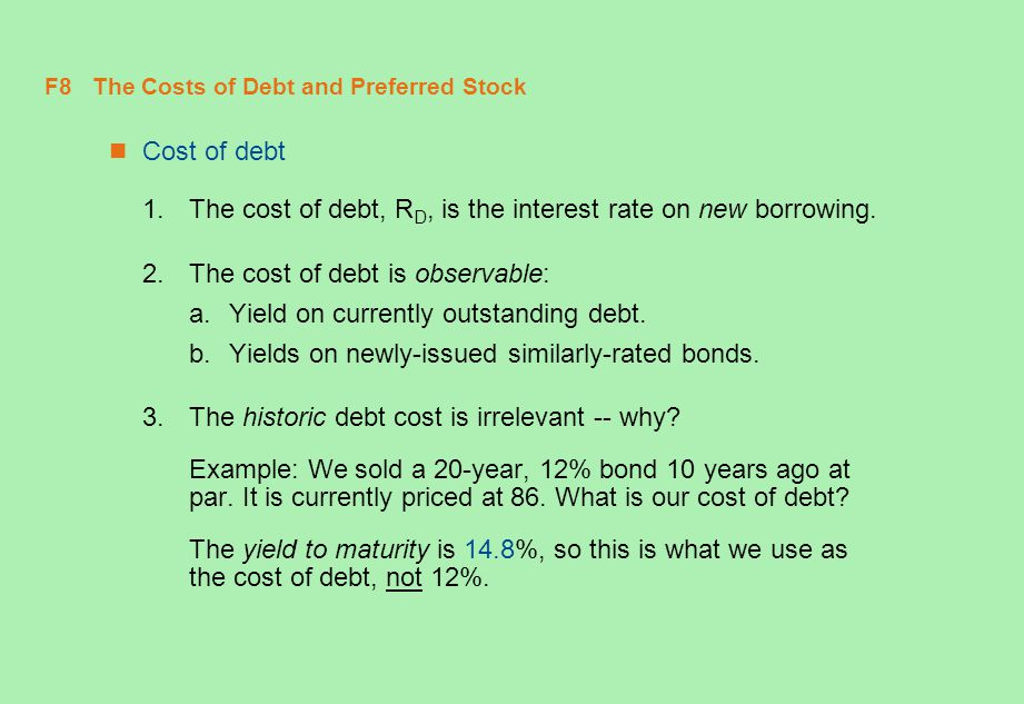 F9 Costs of Debt and Preferred Stock (concluded) Cost of preferred 1.Preferred stock is a perpetuity, so the cost is R P = D/P 0 2.Notice that cost is simply the dividend yield.