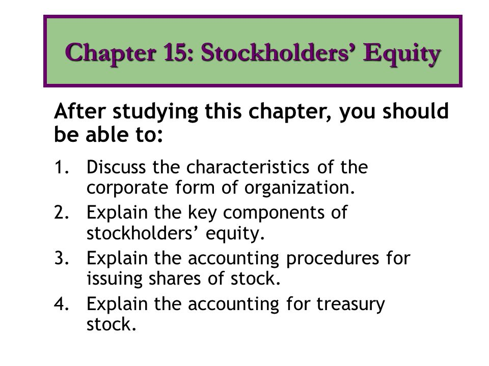 1.Discuss the characteristics of the corporate form of organization. 2.Explain the key components of stockholders' equity. 3.Explain the accounting pr