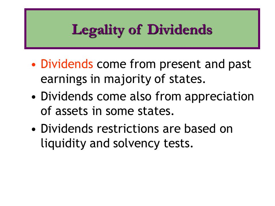 Dividends come from present and past earnings in majority of states. Dividends come also from appreciation of assets in some states. Dividends restric