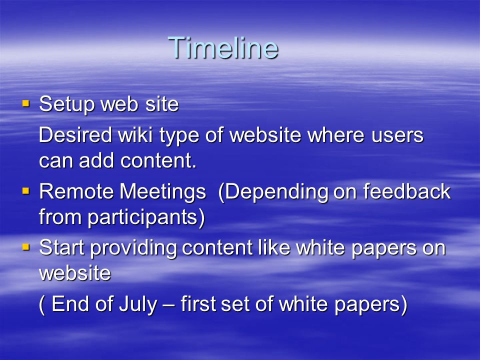Timeline  Setup web site Desired wiki type of website where users can add content.