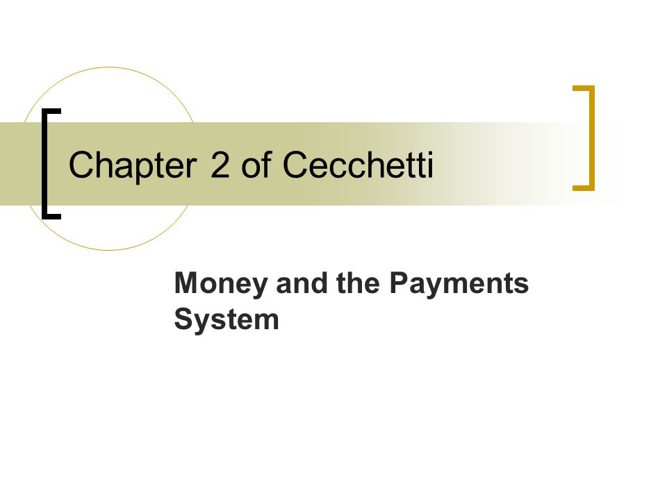 Chapter 2 of Cecchetti Money and the Payments System