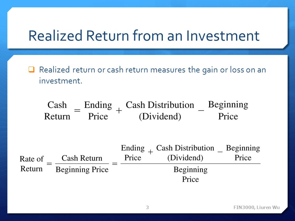 Realized Return from an Investment  Realized return or cash return measures the gain or loss on an investment.