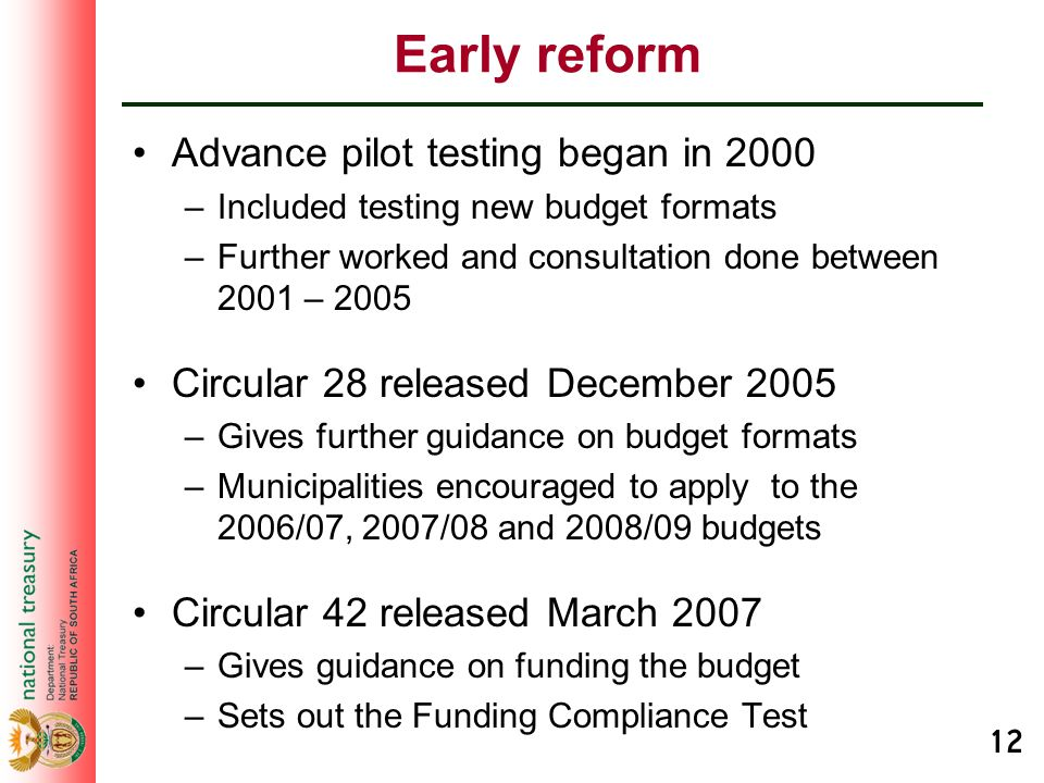 12 Early reform Advance pilot testing began in 2000 –Included testing new budget formats –Further worked and consultation done between 2001 – 2005 Cir