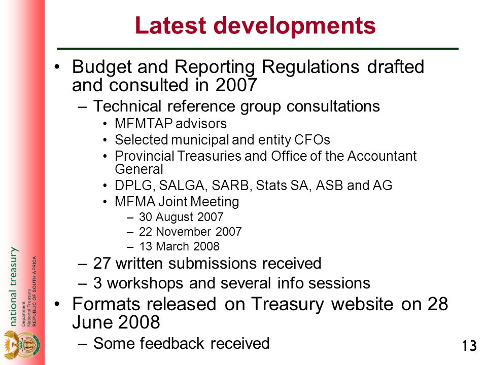 13 Latest developments Budget and Reporting Regulations drafted and consulted in 2007 –Technical reference group consultations MFMTAP advisors Selecte