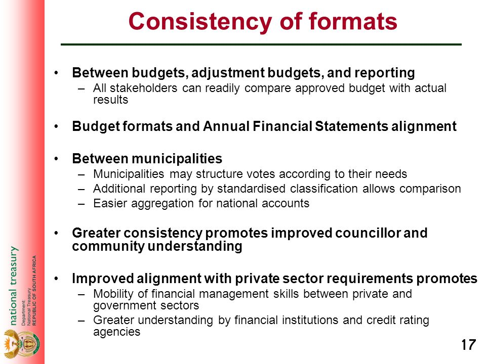 17 Consistency of formats Between budgets, adjustment budgets, and reporting –All stakeholders can readily compare approved budget with actual results