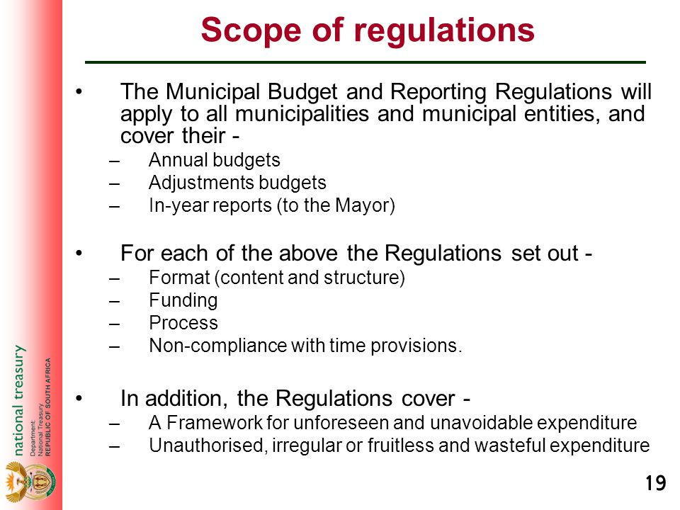 19 Scope of regulations The Municipal Budget and Reporting Regulations will apply to all municipalities and municipal entities, and cover their - –Ann