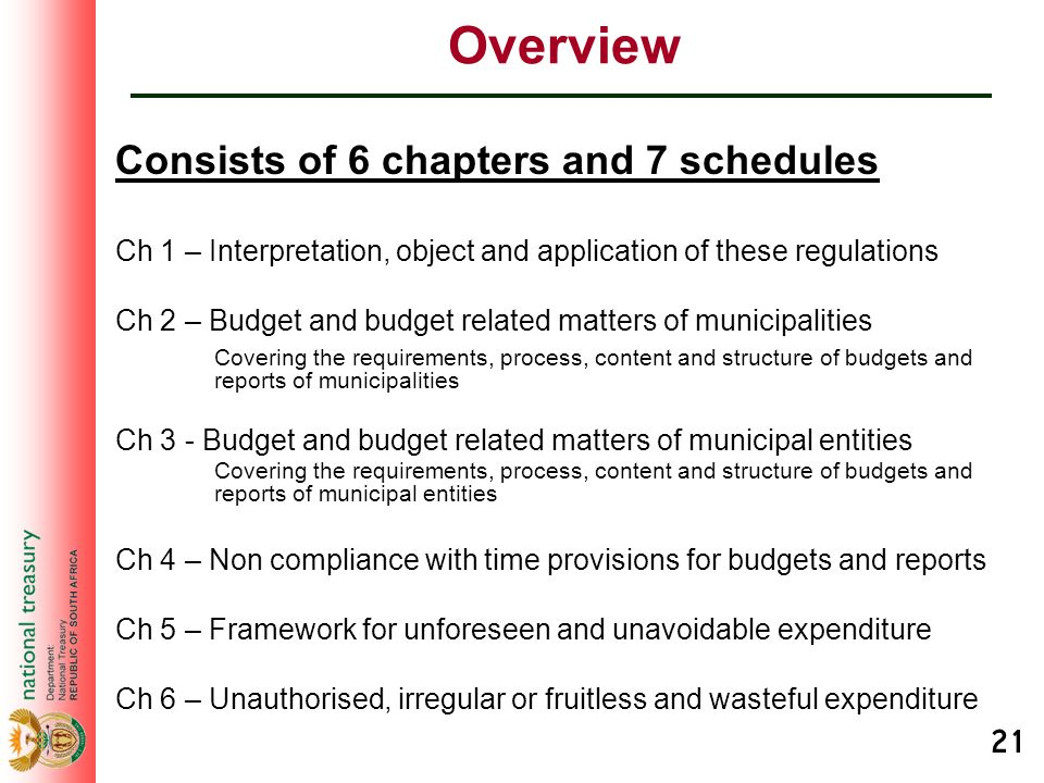 21 Overview Consists of 6 chapters and 7 schedules Ch 1 – Interpretation, object and application of these regulations Ch 2 – Budget and budget related