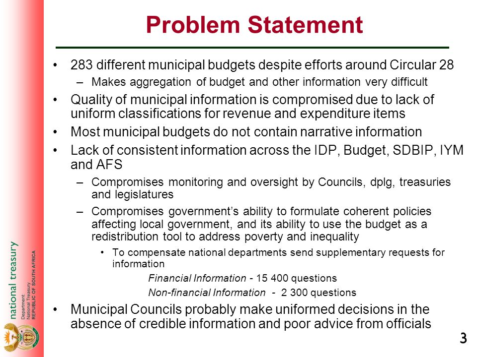 3 Problem Statement 283 different municipal budgets despite efforts around Circular 28 –Makes aggregation of budget and other information very difficu