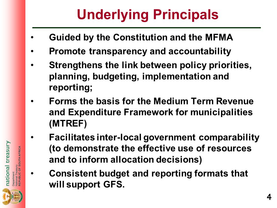 4 Underlying Principals Guided by the Constitution and the MFMA Promote transparency and accountability Strengthens the link between policy priorities