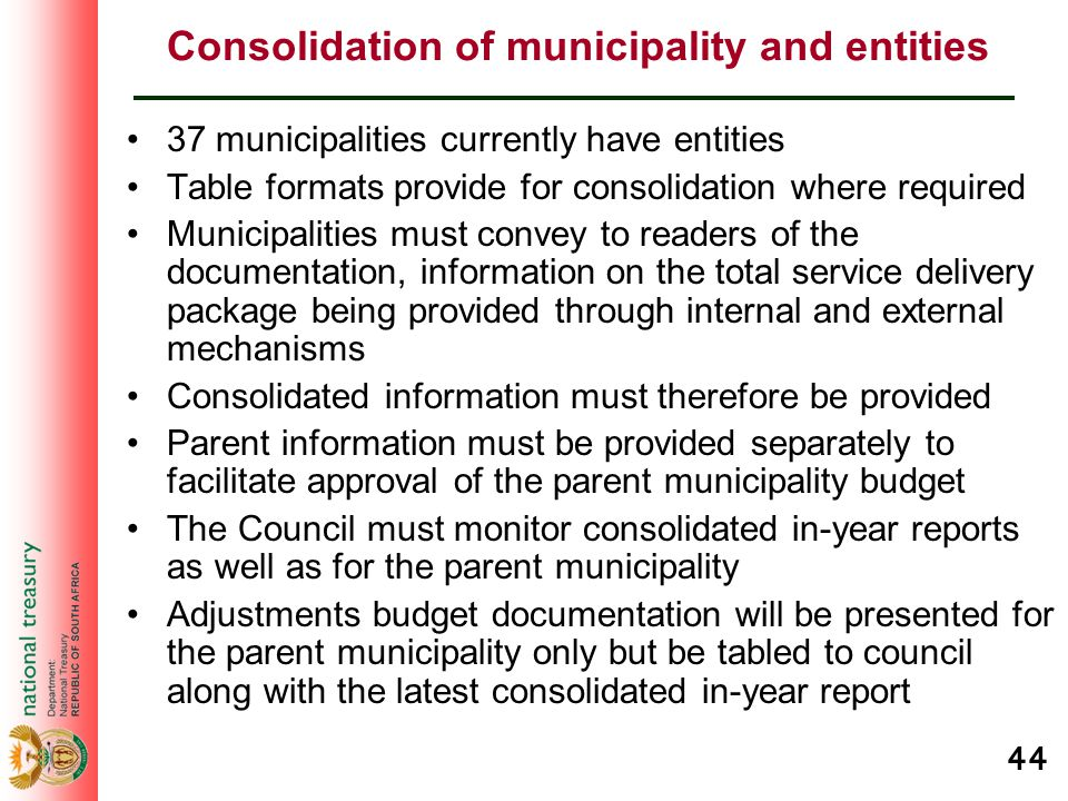 44 Consolidation of municipality and entities 37 municipalities currently have entities Table formats provide for consolidation where required Municip