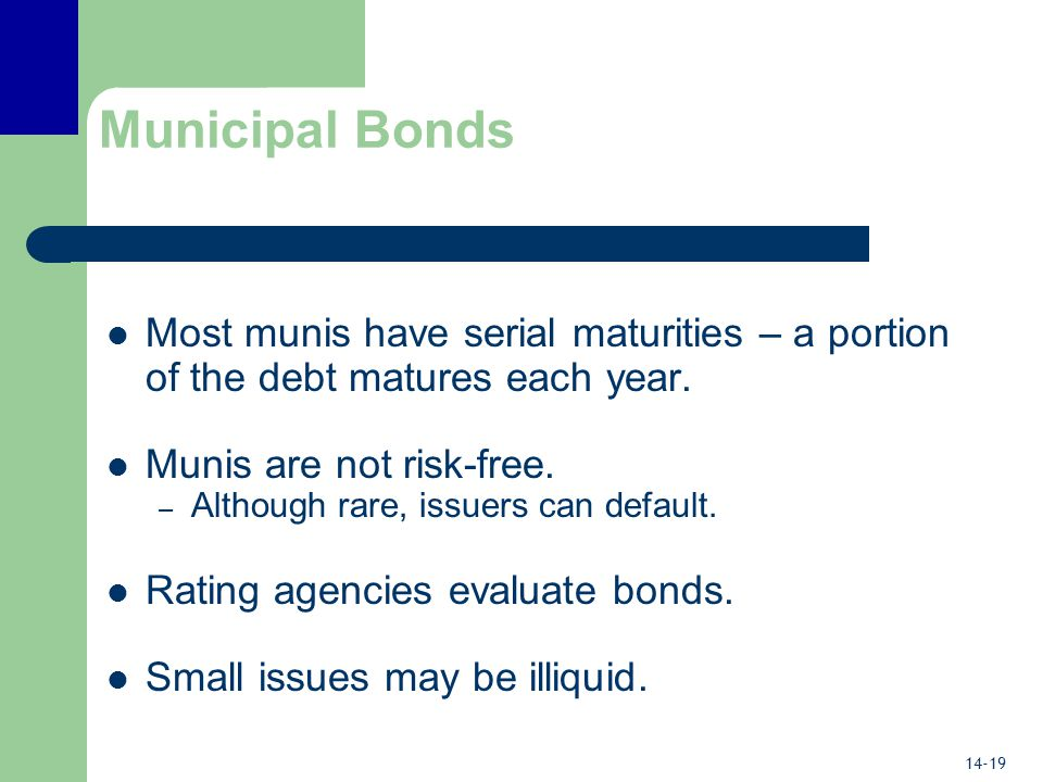 14-19 Municipal Bonds Most munis have serial maturities – a portion of the debt matures each year.