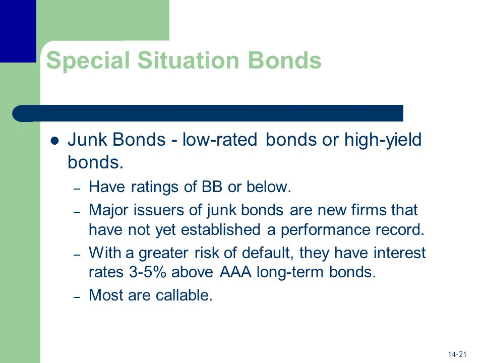 14-21 Special Situation Bonds Junk Bonds - low-rated bonds or high-yield bonds.