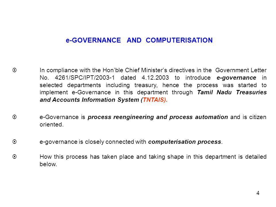 4 e-GOVERNANCE AND COMPUTERISATION  In compliance with the Hon'ble Chief Minister's directives in the Government Letter No. 4261/SPC/IPT/2003-1 dated