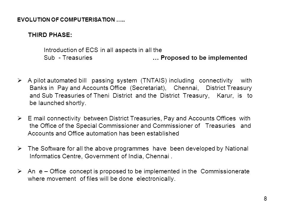 8 EVOLUTION OF COMPUTERISATION ….. THIRD PHASE: Introduction of ECS in all aspects in all the Sub - Treasuries … Proposed to be implemented  A pilot